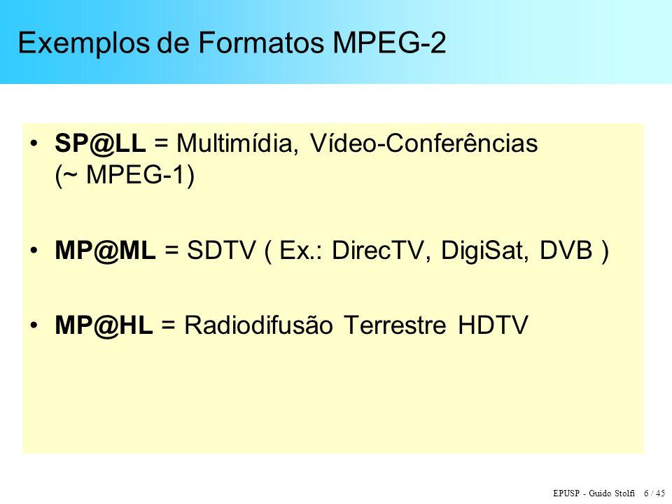 EPUSP - Guido Stolfi 7 / 45 Sistema MPEG-2: Conceitos Básicos ISO 13818-1: Systems Estrutura que permite combinar vários tipos de informação multimídia em um fluxo de transporte único ( Multiplex ) Meios para garantir sincronismo temporal das informações no receptor ( Clock Reference )