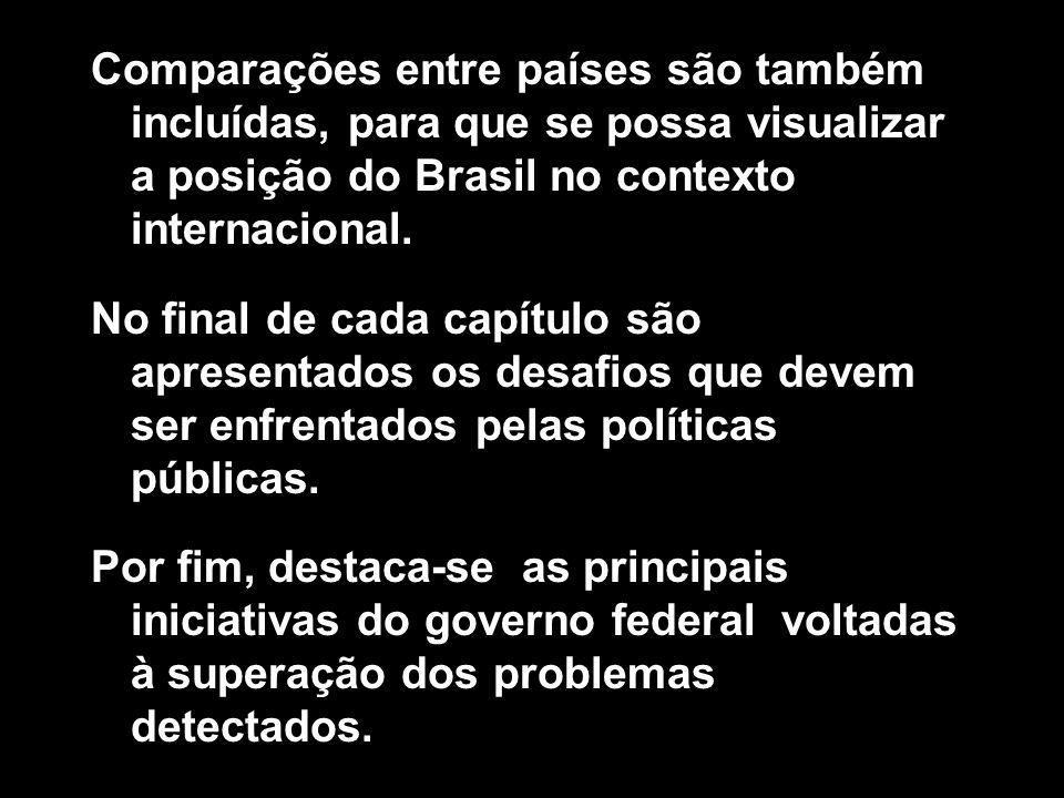 Comparações entre países são também incluídas, para que se possa visualizar a posição do Brasil no contexto internacional. No final de cada capítulo s