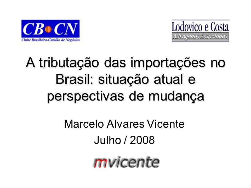 A tributação das importações no Brasil: situação atual e perspectivas de mudança Marcelo Alvares Vicente Julho / 2008