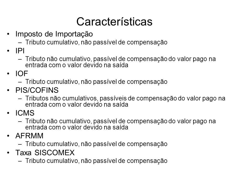 Imposto de Importação –Tributo cumulativo, não passível de compensação IPI –Tributo não cumulativo, passível de compensação do valor pago na entrada c