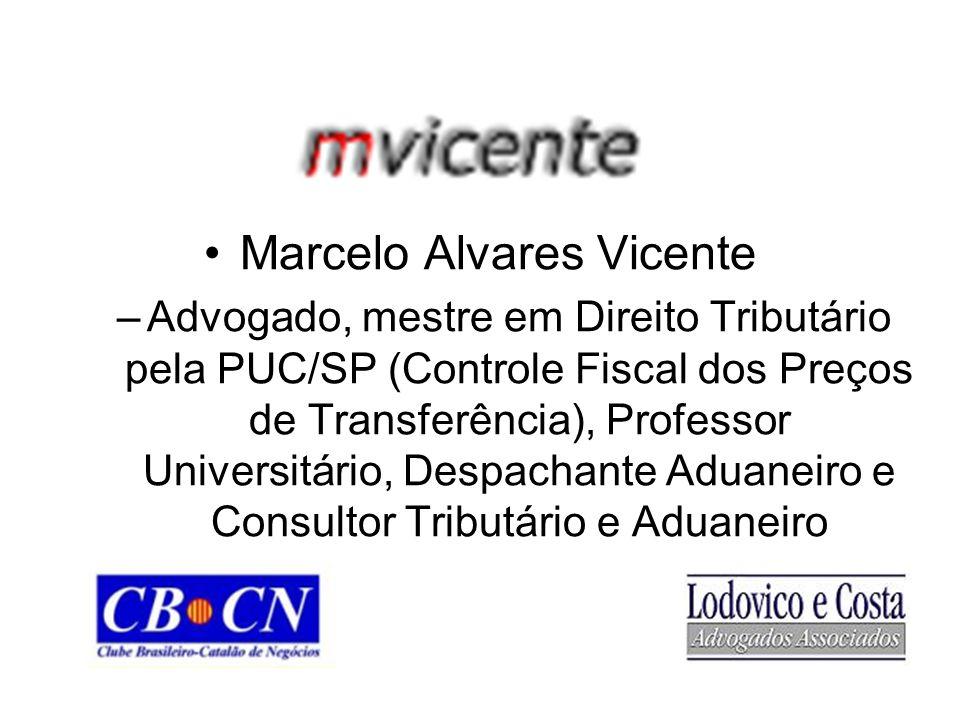 Marcelo Alvares Vicente –Advogado, mestre em Direito Tributário pela PUC/SP (Controle Fiscal dos Preços de Transferência), Professor Universitário, Despachante Aduaneiro e Consultor Tributário e Aduaneiro