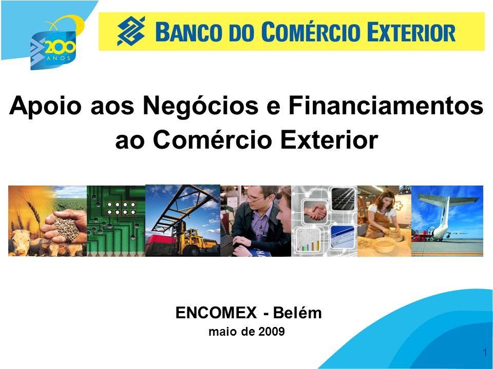 1 Apoio aos Negócios e Financiamentos ao Comércio Exterior maio de 2009 ENCOMEX - Belém