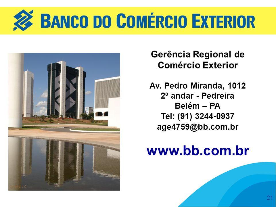 21 www.bb.com.br Oliveira, J.C. Gerência Regional de Comércio Exterior Av. Pedro Miranda, 1012 2º andar - Pedreira Belém – PA Tel: (91) 3244-0937 age4