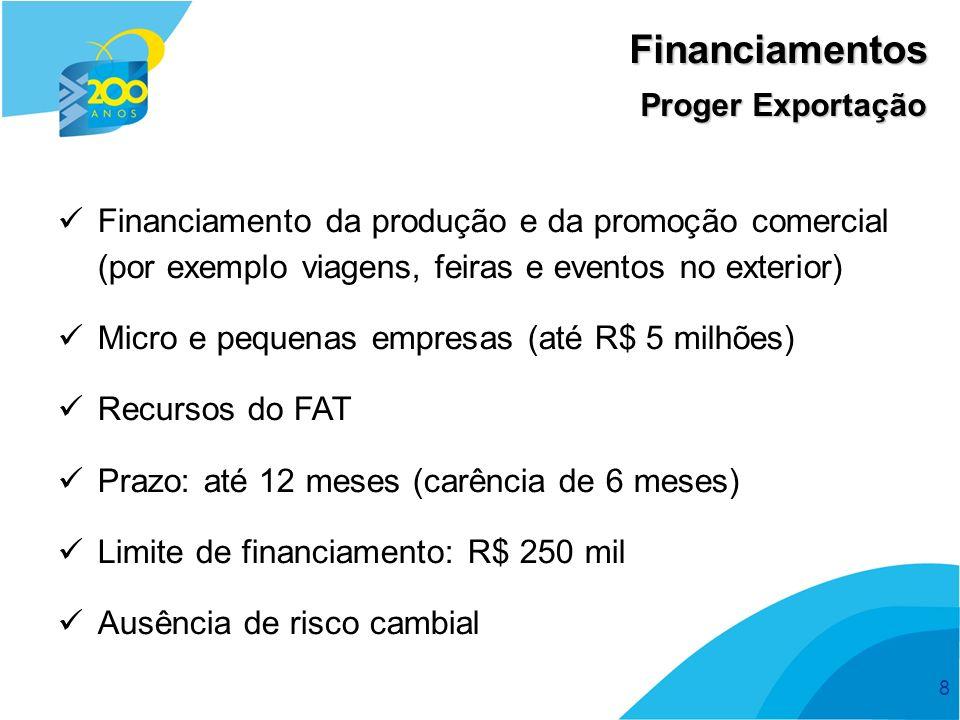 8 Financiamentos Proger Exportação Financiamento da produção e da promoção comercial (por exemplo viagens, feiras e eventos no exterior) Micro e peque