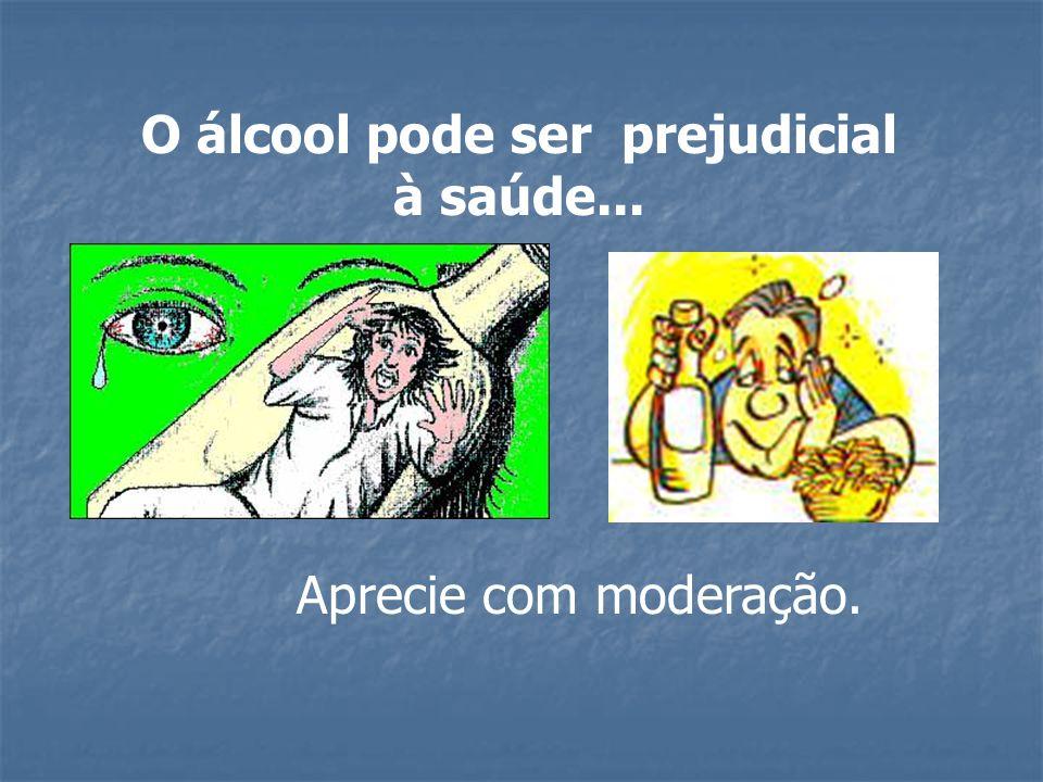 O álcool pode ser prejudicial à saúde... Aprecie com moderação.