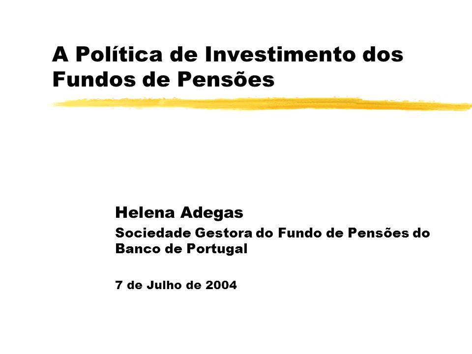 A Política de Investimento dos Fundos de Pensões Helena Adegas Sociedade Gestora do Fundo de Pensões do Banco de Portugal 7 de Julho de 2004