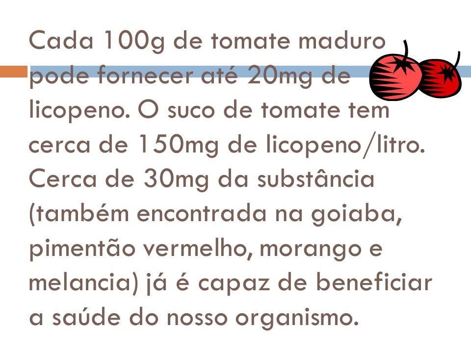 Cada 100g de tomate maduro pode fornecer até 20mg de licopeno.