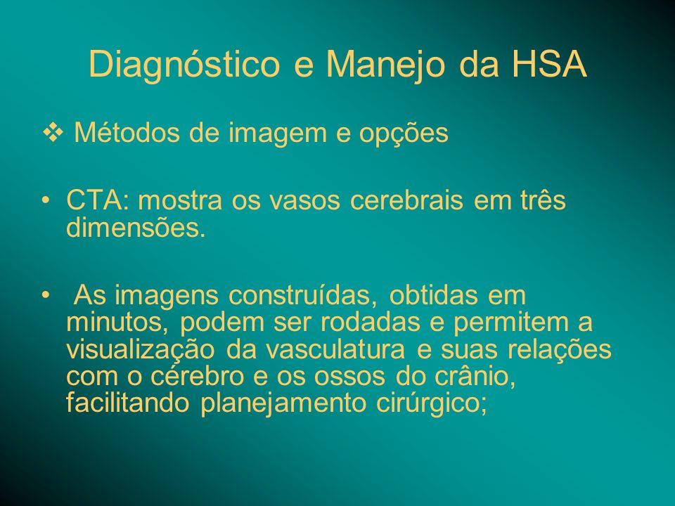 Diagnóstico e Manejo da HSA Métodos de imagem e opções CTA: mostra os vasos cerebrais em três dimensões. As imagens construídas, obtidas em minutos, p