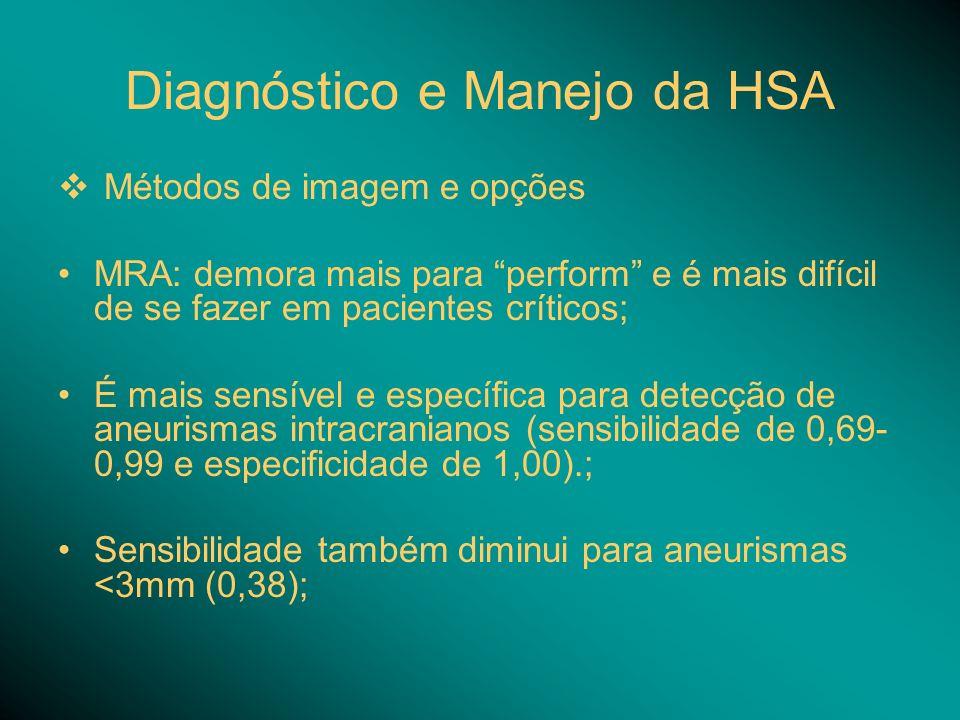 Diagnóstico e Manejo da HSA Métodos de imagem e opções MRA: demora mais para perform e é mais difícil de se fazer em pacientes críticos; É mais sensív