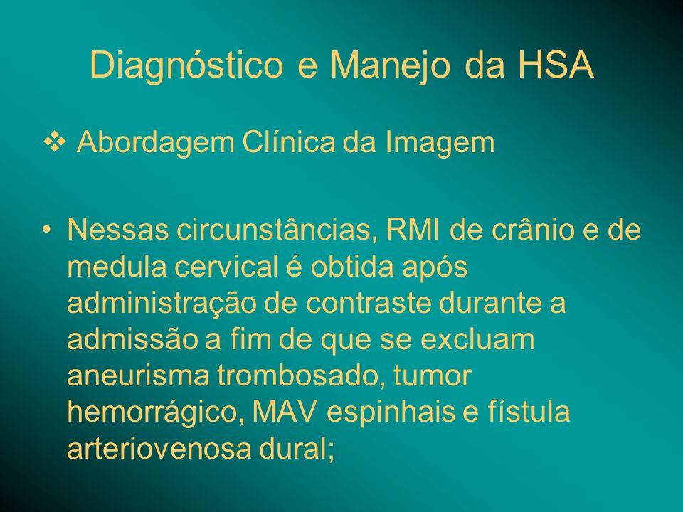 Diagnóstico e Manejo da HSA Abordagem Clínica da Imagem Nessas circunstâncias, RMI de crânio e de medula cervical é obtida após administração de contr