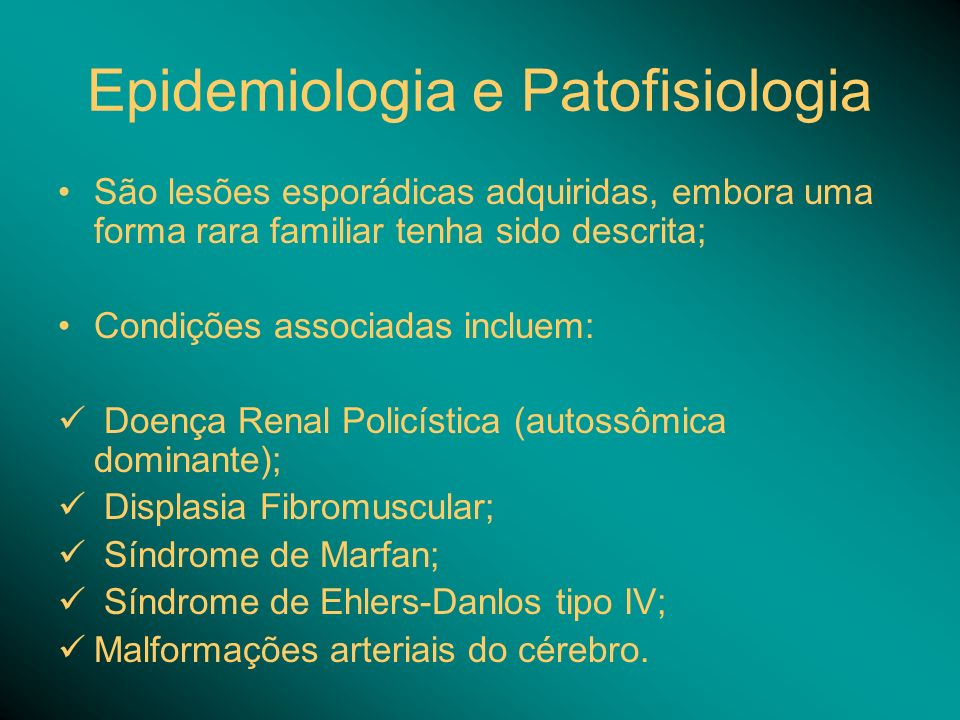 Epidemiologia e Patofisiologia São lesões esporádicas adquiridas, embora uma forma rara familiar tenha sido descrita; Condições associadas incluem: Do