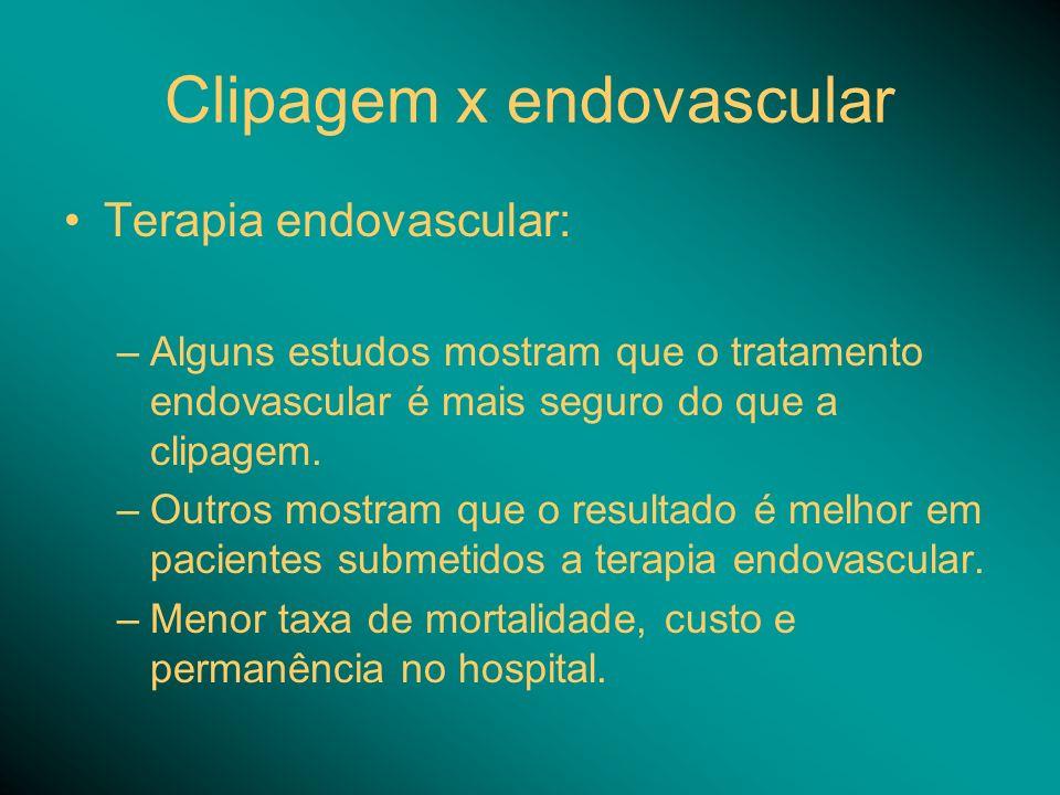 Terapia endovascular: –Alguns estudos mostram que o tratamento endovascular é mais seguro do que a clipagem. –Outros mostram que o resultado é melhor