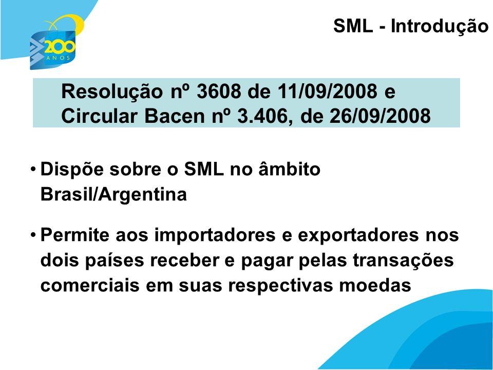 3 SML - Introdução Mais uma alternativa de pagamentos e recebimentos dos importadores e exportadores brasileiros Pode-se escolher entre o SML e as operações de câmbio regulamentadas pelo RMCCI Responsáveis pela execução: BCB, BCRA e as IFs participantes do sistema