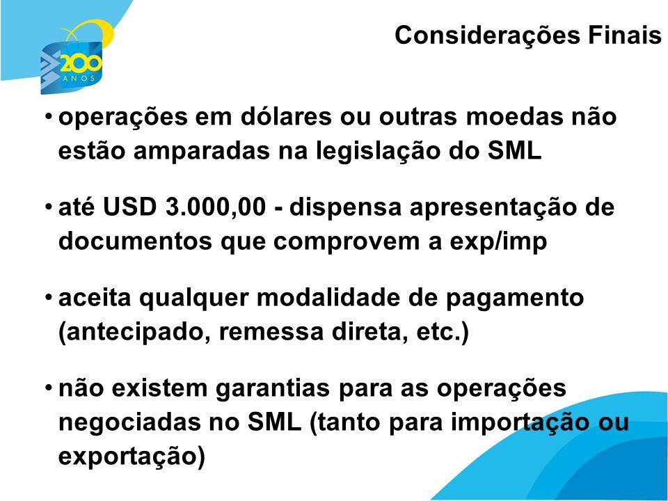 25 Considerações Finais operações em dólares ou outras moedas não estão amparadas na legislação do SML até USD 3.000,00 - dispensa apresentação de doc
