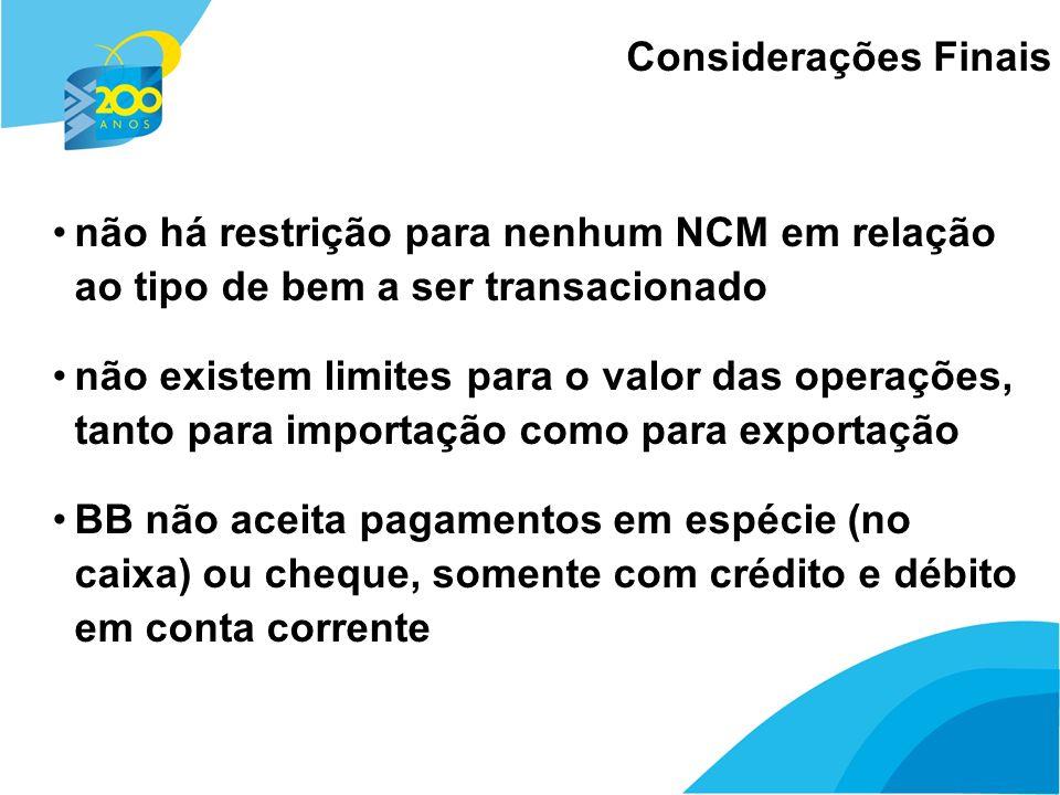 27 não há restrição para nenhum NCM em relação ao tipo de bem a ser transacionado não existem limites para o valor das operações, tanto para importaçã