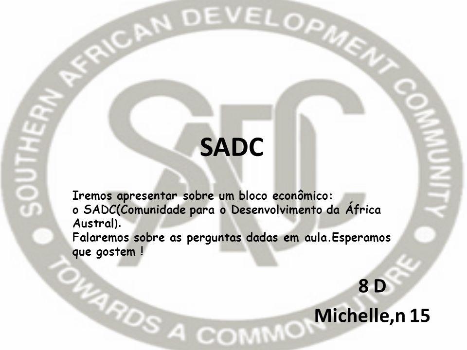 SADC 8 D Michelle,n 15 Iremos apresentar sobre um bloco econômico: o SADC(Comunidade para o Desenvolvimento da África Austral ). Falaremos sobre as pe