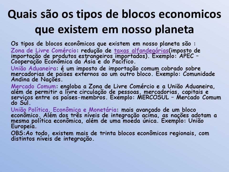 Quais são os tipos de blocos economicos que existem em nosso planeta Os tipos de blocos econômicos que existem em nosso planeta são : Zona de Livre Co