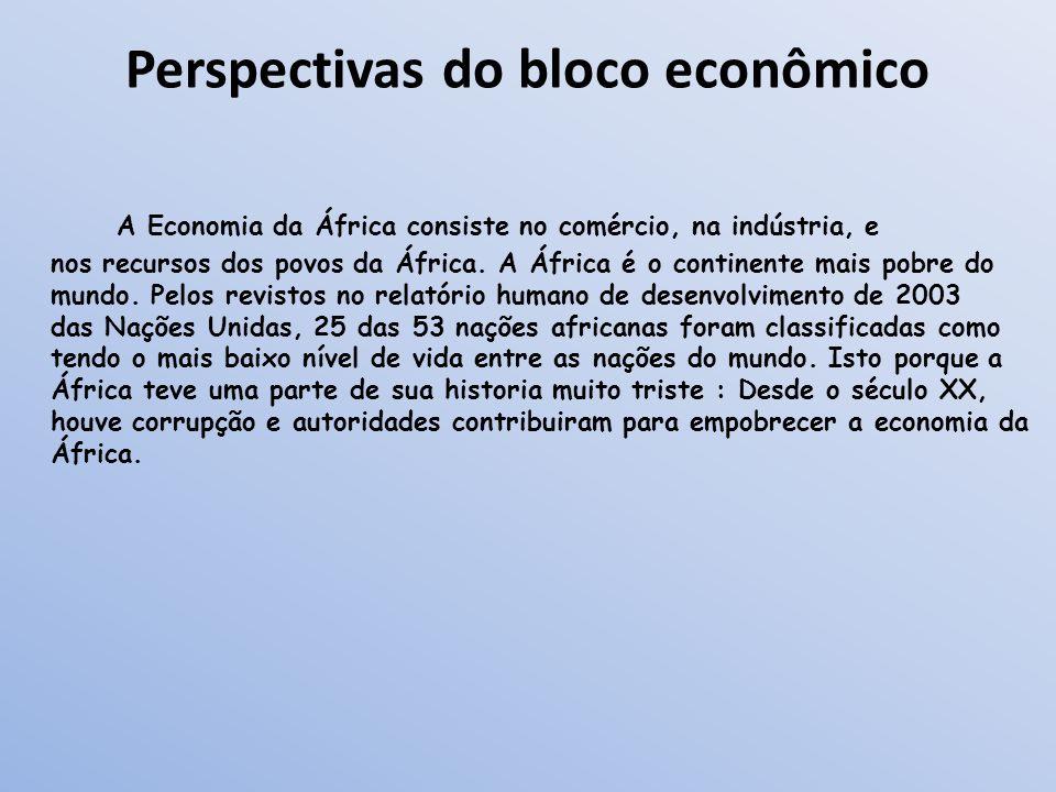 Perspectivas do bloco econômico A Economia da África consiste no comércio, na indústria, e nos recursos dos povos da África. A África é o continente m