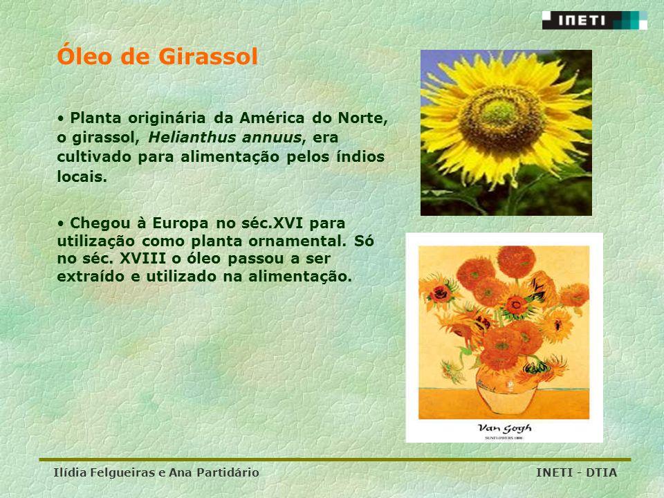Ilídia Felgueiras e Ana Partidário INETI - DTIA Óleo de Girassol Planta originária da América do Norte, o girassol, Helianthus annuus, era cultivado p
