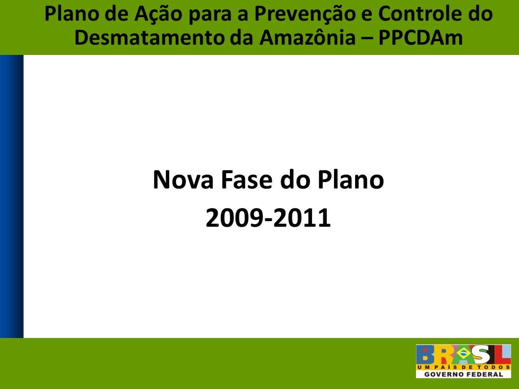 Nova Fase do Plano 2009-2011 Plano de Ação para a Prevenção e Controle do Desmatamento da Amazônia – PPCDAm