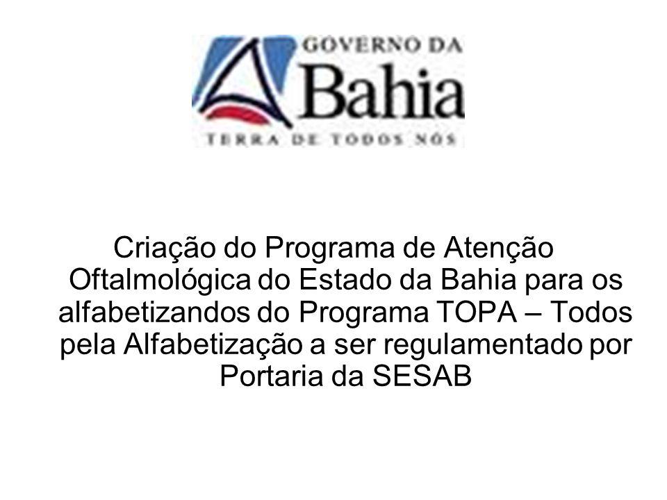 Criação do Programa de Atenção Oftalmológica do Estado da Bahia para os alfabetizandos do Programa TOPA – Todos pela Alfabetização a ser regulamentado