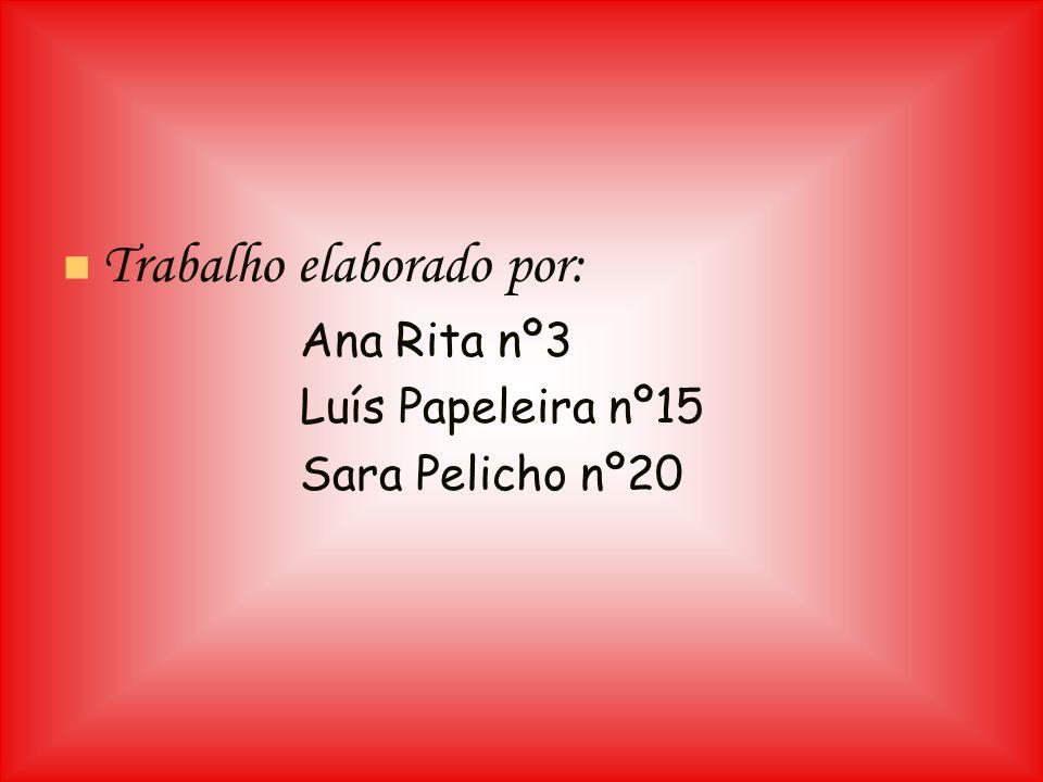 Trabalho elaborado por: Ana Rita nº3 Luís Papeleira nº15 Sara Pelicho nº20