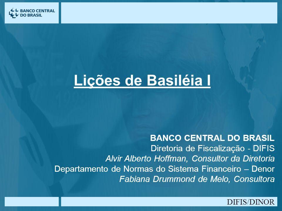 DIFIS/DINOR Acordo de 1988 (Basiléia I) História Características Aplicação no Brasil Efeitos nos Bancos de Desenvolvimento no Brasil Evolução período de 1994 a 2003 Ativos, PL e Exigibilidades O Novo Acordo (Basiléia II) Problemas de Basiléia I Panorama geral de Basiléia II Aplicação no Brasil