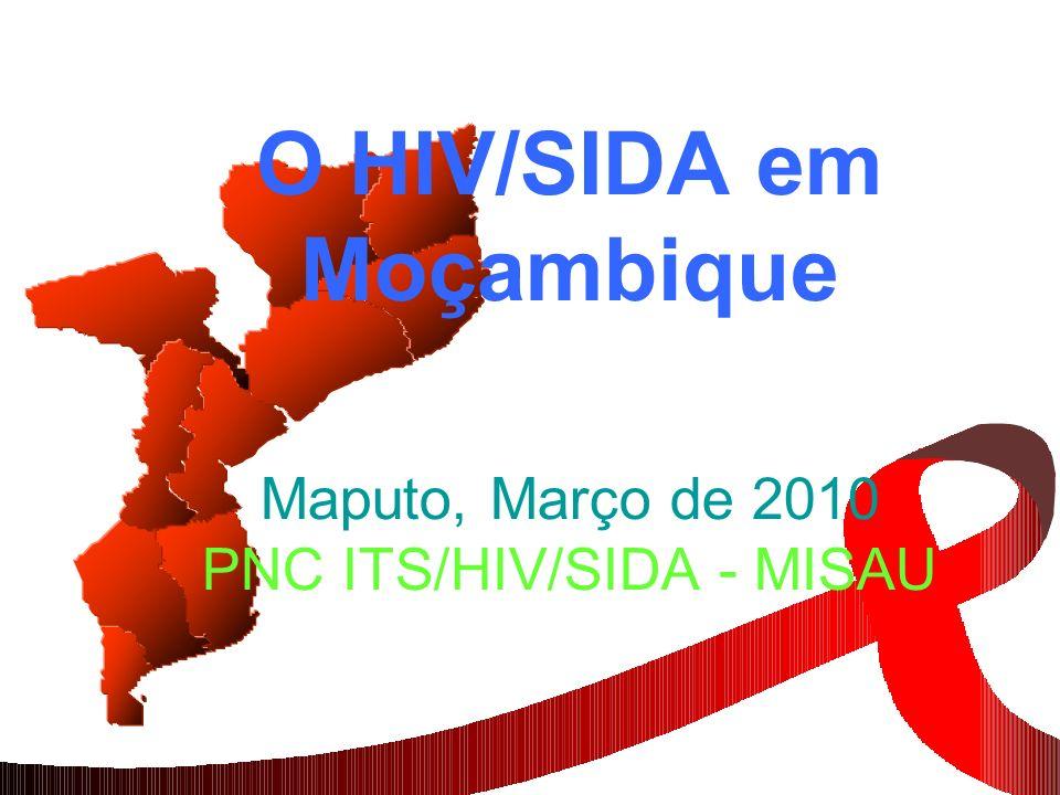 O HIV/SIDA em Moçambique Maputo, Março de 2010 PNC ITS/HIV/SIDA - MISAU