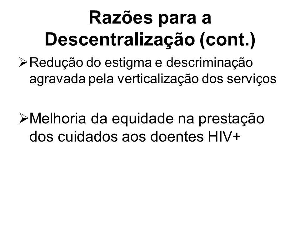 Razões para a Descentralização (cont.) Redução do estigma e descriminação agravada pela verticalização dos serviços Melhoria da equidade na prestação