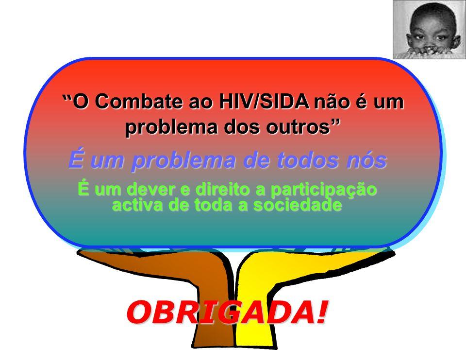 O Combate ao HIV/SIDA não é um problema dos outros O Combate ao HIV/SIDA não é um problema dos outros É um problema de todos nós É um dever e direito