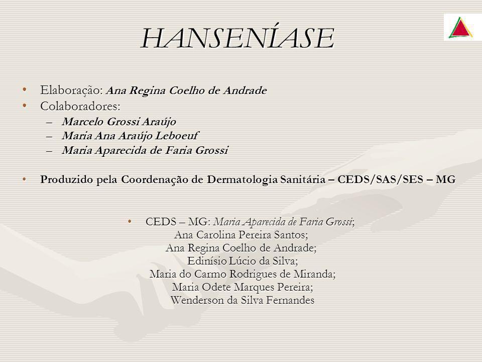 HANSENÍASE Elaboração: Ana Regina Coelho de AndradeElaboração: Ana Regina Coelho de Andrade Colaboradores:Colaboradores: –Marcelo Grossi Araújo –Maria