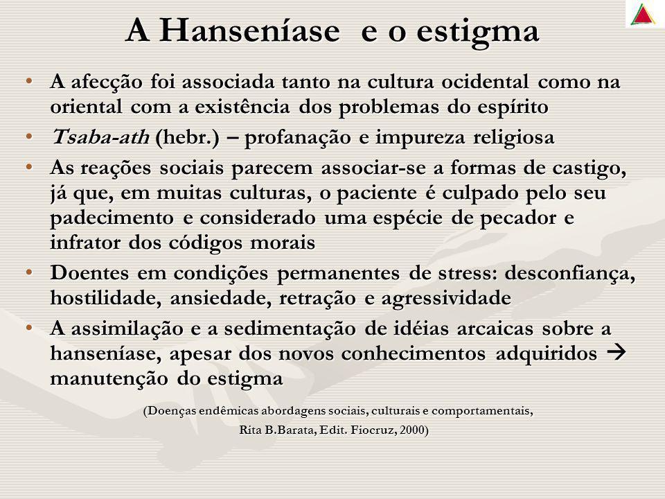 A Hanseníase e o estigma Se o paciente não é procurado e diagnosticado (...) como será possível tratá-lo.