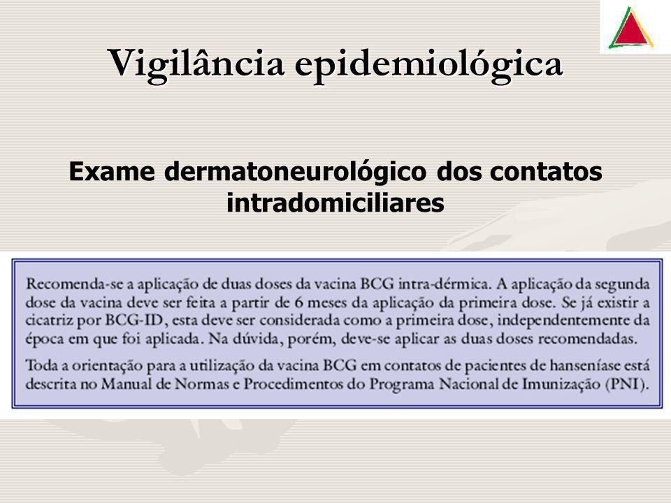 Vigilância epidemiológica Exame dermatoneurológico dos contatos intradomiciliares