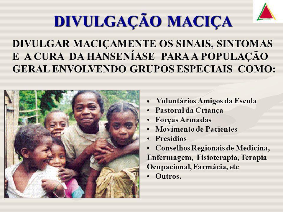DIVULGAÇÃO MACIÇA DIVULGAR MACIÇAMENTE OS SINAIS, SINTOMAS E A CURA DA HANSENÍASE PARA A POPULAÇÃO GERAL ENVOLVENDO GRUPOS ESPECIAIS COMO: Voluntários