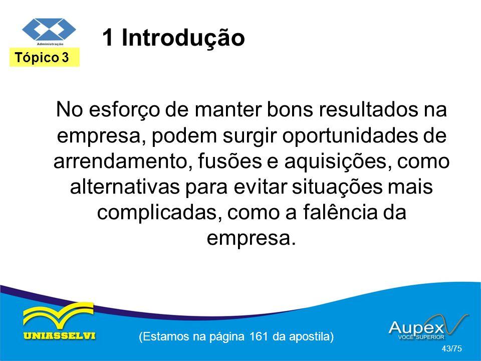 1 Introdução (Estamos na página 161 da apostila) 43/75 Tópico 3 No esforço de manter bons resultados na empresa, podem surgir oportunidades de arrenda