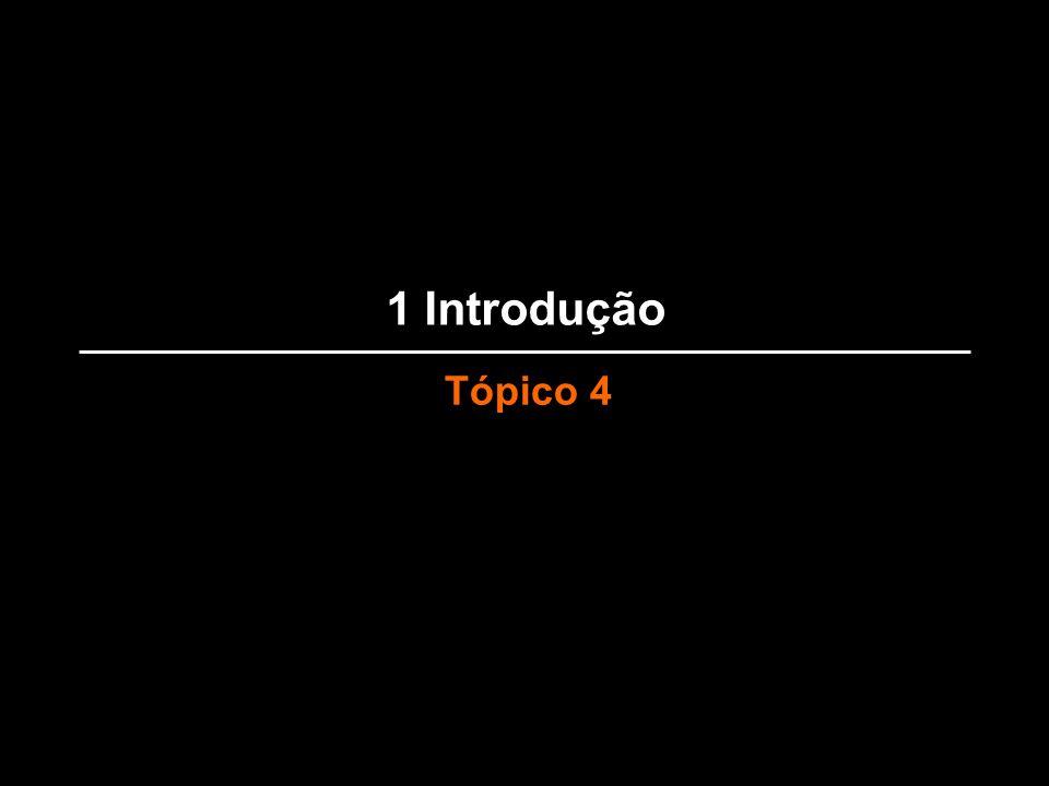 1 Introdução Tópico 4