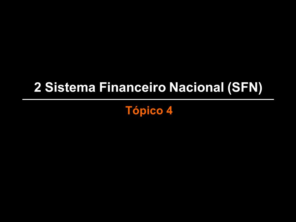 2 Sistema Financeiro Nacional (SFN) Tópico 4