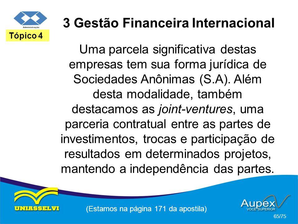 3 Gestão Financeira Internacional (Estamos na página 171 da apostila) 65/75 Tópico 4 Uma parcela significativa destas empresas tem sua forma jurídica