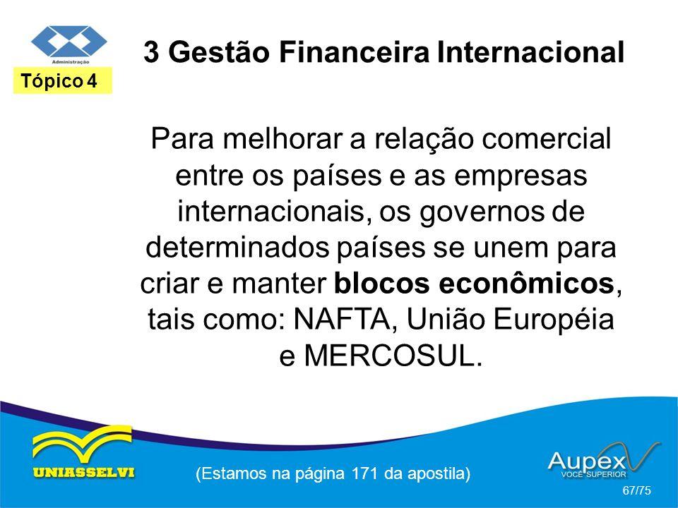3 Gestão Financeira Internacional (Estamos na página 171 da apostila) 67/75 Tópico 4 Para melhorar a relação comercial entre os países e as empresas i