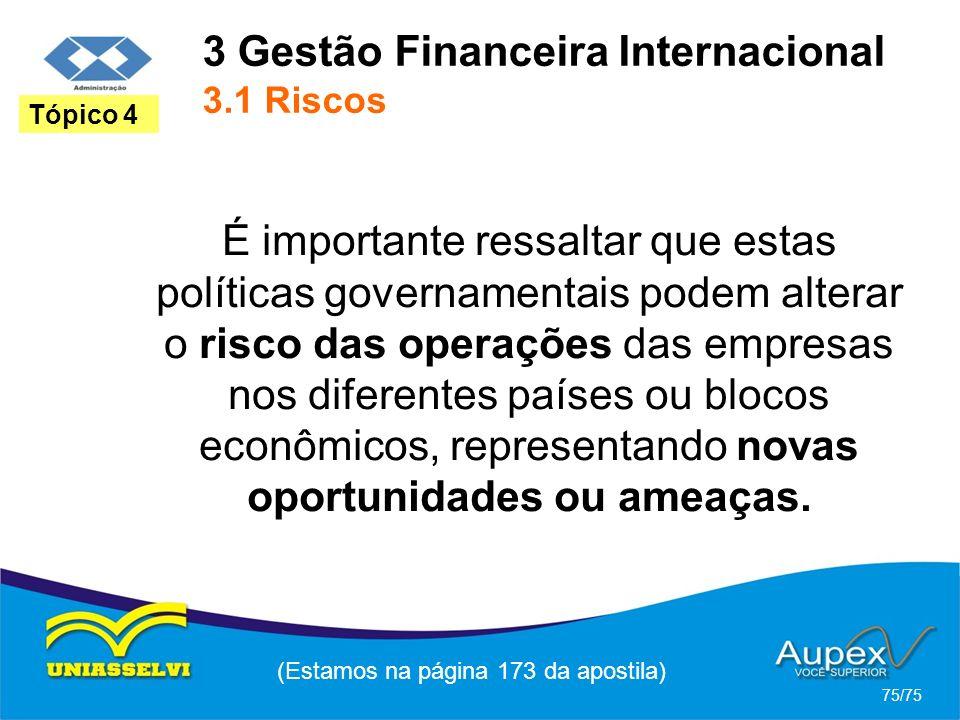 3 Gestão Financeira Internacional 3.1 Riscos (Estamos na página 173 da apostila) 75/75 Tópico 4 É importante ressaltar que estas políticas governament