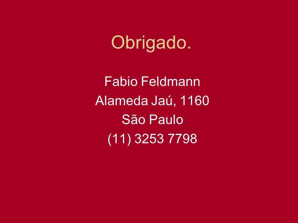Obrigado. Fabio Feldmann Alameda Jaú, 1160 São Paulo (11) 3253 7798