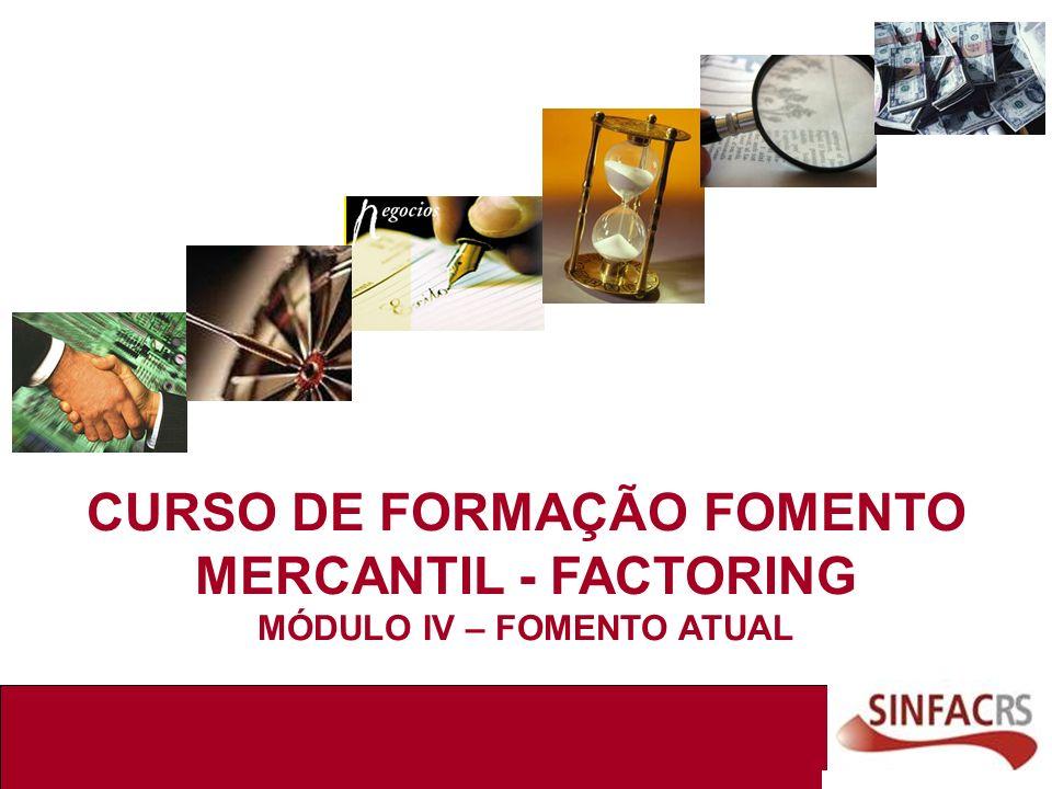 CURSO DE FORMAÇÃO FOMENTO MERCANTIL - FACTORING MÓDULO IV – FOMENTO ATUAL