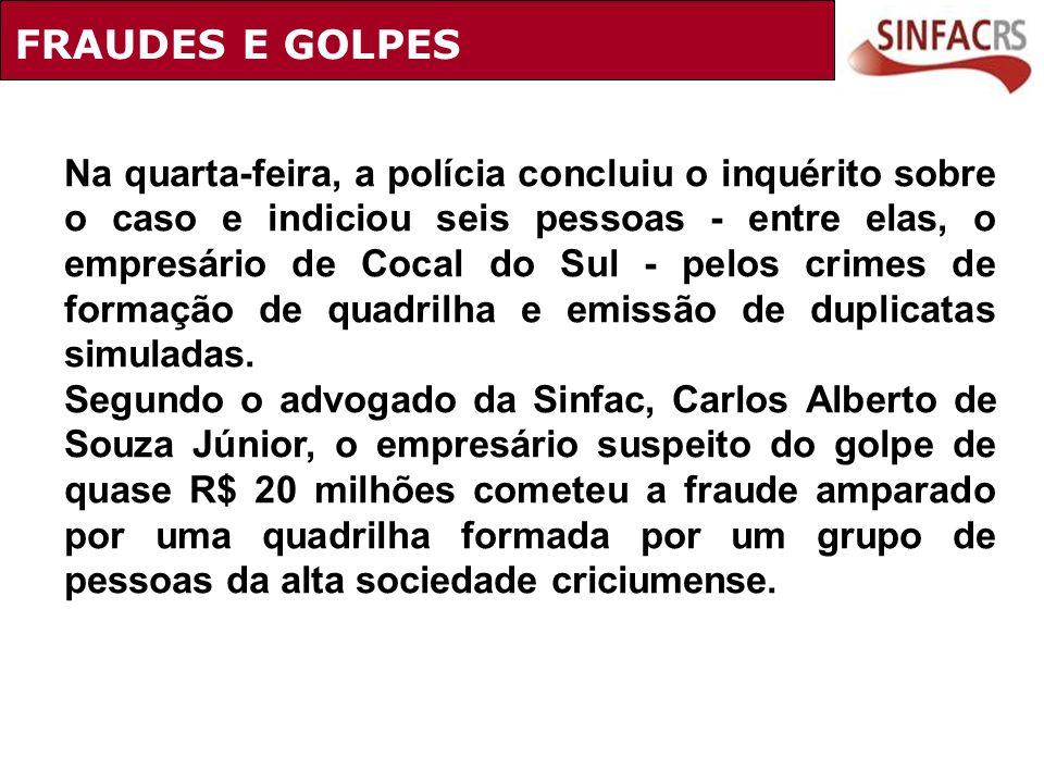 Na quarta-feira, a polícia concluiu o inquérito sobre o caso e indiciou seis pessoas - entre elas, o empresário de Cocal do Sul - pelos crimes de form