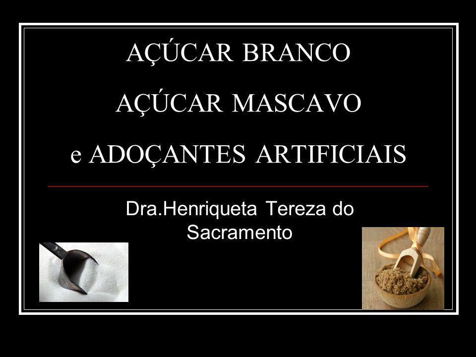 AÇÚCAR BRANCO AÇÚCAR MASCAVO e ADOÇANTES ARTIFICIAIS Dra.Henriqueta Tereza do Sacramento