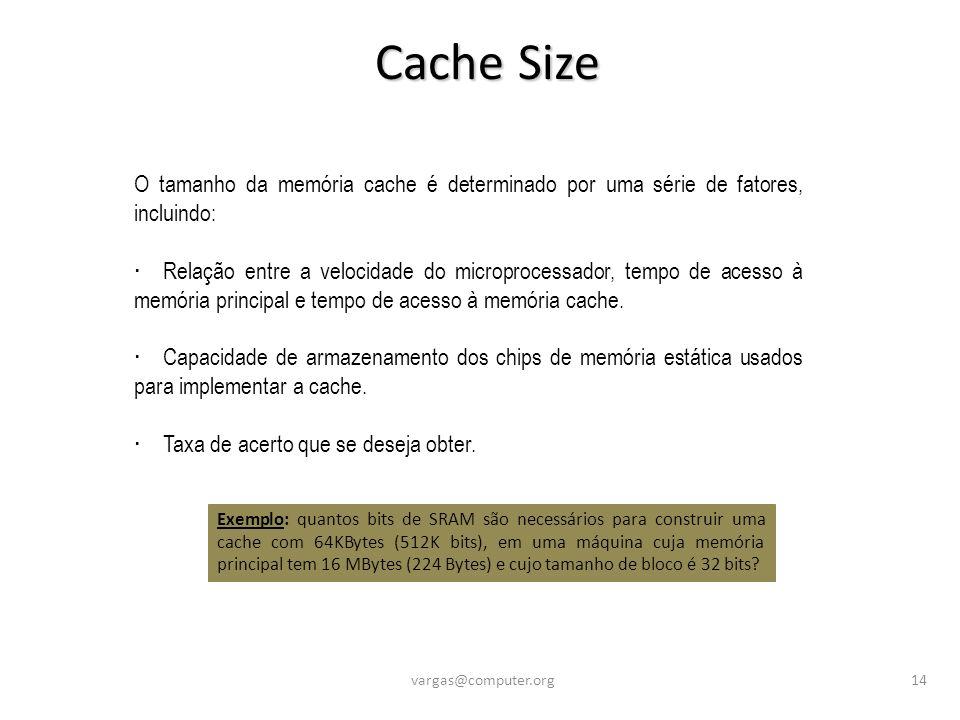 Cache Size O tamanho da memória cache é determinado por uma série de fatores, incluindo: · Relação entre a velocidade do microprocessador, tempo de acesso à memória principal e tempo de acesso à memória cache.
