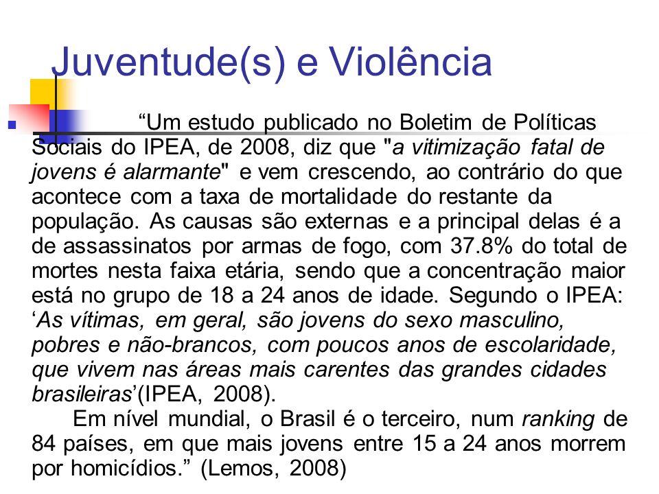Juventude(s) e Violência Um estudo publicado no Boletim de Políticas Sociais do IPEA, de 2008, diz que a vitimização fatal de jovens é alarmante e vem crescendo, ao contrário do que acontece com a taxa de mortalidade do restante da população.