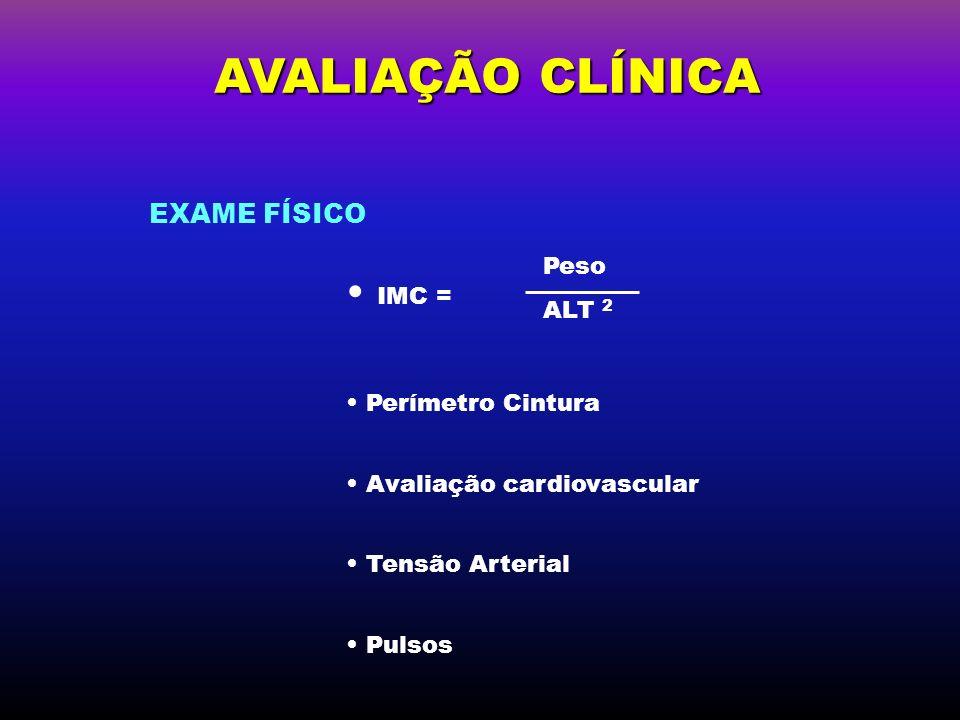 AVALIAÇÃO CLÍNICA IMC = Perímetro Cintura Avaliação cardiovascular Tensão Arterial Pulsos EXAME FÍSICO Peso ALT 2