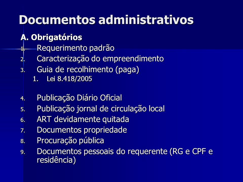 Documentos administrativos A. Obrigatórios 1. Requerimento padrão 2. Caracterização do empreendimento 3. Guia de recolhimento (paga) 1.Lei 8.418/2005