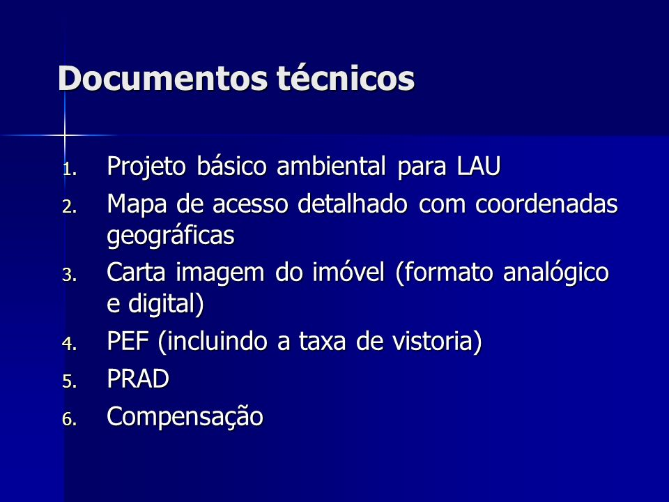 Documentos técnicos 1. Projeto básico ambiental para LAU 2. Mapa de acesso detalhado com coordenadas geográficas 3. Carta imagem do imóvel (formato an