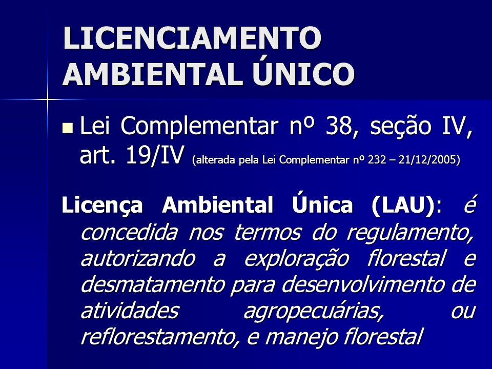 LICENCIAMENTO AMBIENTAL ÚNICO Lei Complementar nº 38, seção IV, art. 19/IV (alterada pela Lei Complementar nº 232 – 21/12/2005) Lei Complementar nº 38